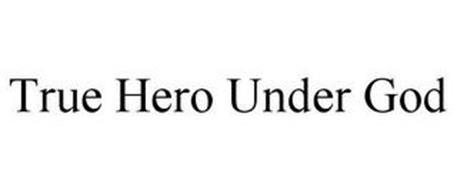 TRUE HERO UNDER GOD