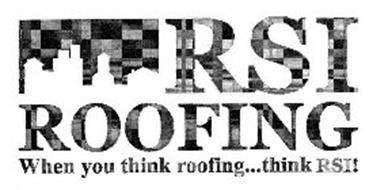 RSI ROOFING WHEN YOU THINK ROOFING...THINK RSI!