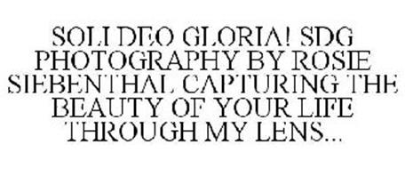 SOLI DEO GLORIA! SDG PHOTOGRAPHY BY ROSIE SIEBENTHAL CAPTURING THE BEAUTY OF YOUR LIFE THROUGH MY LENS...