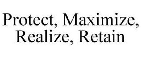 PROTECT, MAXIMIZE, REALIZE, RETAIN