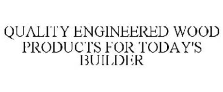 QUALITY ENGINEERED WOOD PRODUCTS FOR TODAY'S BUILDER