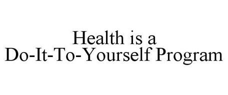 HEALTH IS A DO-IT-TO-YOURSELF PROGRAM