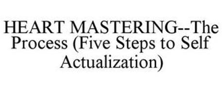 HEART MASTERING--THE PROCESS (FIVE STEPS TO SELF ACTUALIZATION)