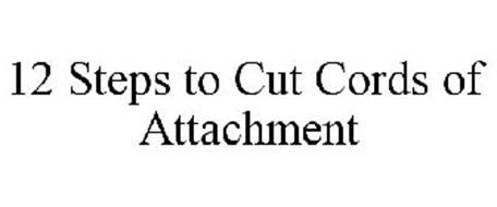 12 STEPS TO CUT CORDS OF ATTACHMENT