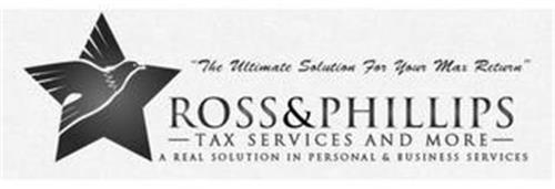 "ROSS & PHILLIPS TAX SERVICES AND MORE ""THE ULTIMATE SOLUTION FOR YOUR MAX RETURN"" A REAL SOLUTION IN PERSONAL & BUSINESS SERVICES"