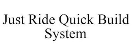 JUST RIDE QUICK BUILD SYSTEM