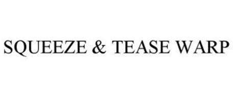 SQUEEZE & TEASE WARP