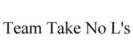 TEAM TAKE NO L'S