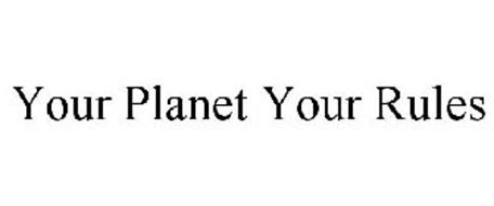 YOUR PLANET YOUR RULES