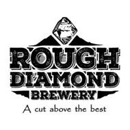 ROUGH DIAMOND BREWERY A CUT ABOVE THE BEST