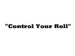 """""""CONTROL YOUR ROLL"""""""
