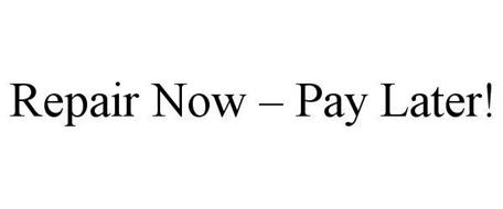 REPAIR NOW - PAY LATER!