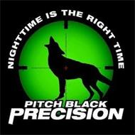 NIGHTTIME IS THE RIGHT TIME PITCH BLACK PRECISION