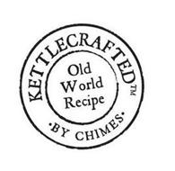KETTLECRAFTED OLD WORLD RECIPE ·BY CHIMES·