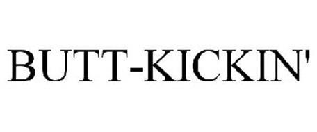 BUTT-KICKIN'