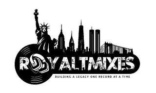 ROYALTMIXES BUILDING A LEGACY ONE RECORD AT A TIME