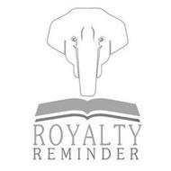 ROYALTY REMINDER