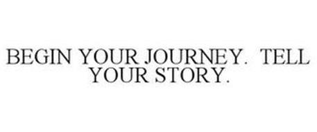 BEGIN YOUR JOURNEY. TELL YOUR STORY.