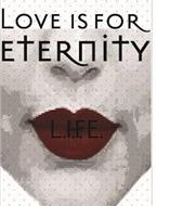 LOVE IS FOR ETERNITY L.I.F.E.