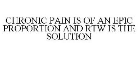 CHRONIC PAIN IS OF AN EPIC PROPORTION AND RTW IS THE SOLUTION