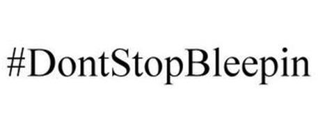 #DONTSTOPBLEEPIN