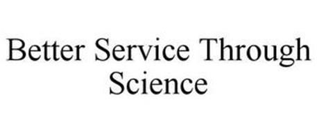 BETTER SERVICE THROUGH SCIENCE