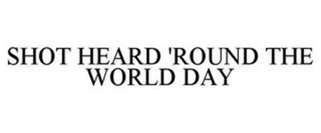 SHOT HEARD 'ROUND THE WORLD DAY