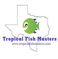 TROPICAL FISH MASTERS WWW.TROPICALFISHMASTERS.COM