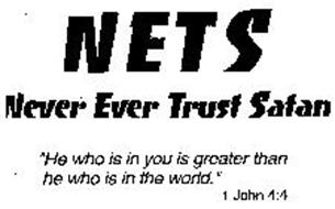 """NETS NEVER EVER TRUST SATAN """"HE WHO IS IN YOU IS GREATER THAN HE WHO IS IN THE WORLD."""" 1 JOHN 4:4"""