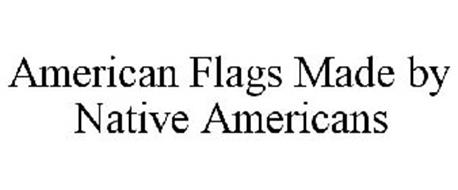 AMERICAN FLAGS MADE BY NATIVE AMERICANS