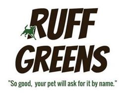 "RUFF GREENS ""SO GOOD, YOUR PET WILL ASKFOR IT BY NAME."""