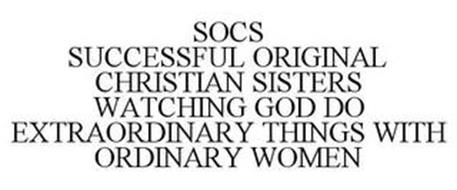 SOCS SUCCESSFUL ORIGINAL CHRISTIAN SISTERS WATCHING GOD DO EXTRAORDINARY THINGS WITH ORDINARY WOMEN