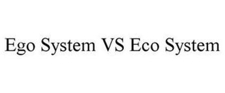 EGO SYSTEM VS ECO SYSTEM