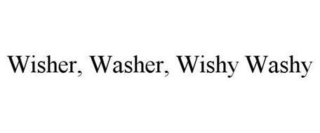 WISHER, WASHER, WISHY WASHY