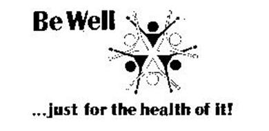 BE WELL ... JUST FOR THE HEALTH OF IT!