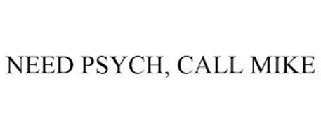 NEED PSYCH, CALL MIKE