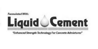 """FORMULATED WITH: LIQUID CEMENT """"ENHANCED STRENGTH TECHNOLOGY FOR CONCRETE ADMIXTURES"""""""