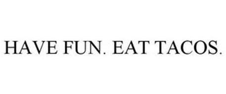HAVE FUN. EAT TACOS.