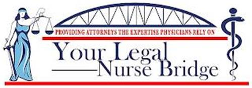 YOUR LEGAL NURSE BRIDGE PROVIDING ATTORNEYS THE EXPERTISE PHYSICIANS RELY ON
