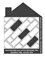 ARCHAELOGY · EDUCATION · PRESERVATION RUTHERFORD B.H. YATES MUSEUM, INC. FREEDMEN'S TOWN - HOUSTON, TEXAS