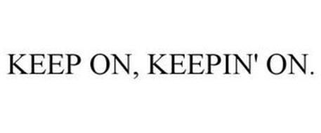 KEEP ON, KEEPIN' ON.