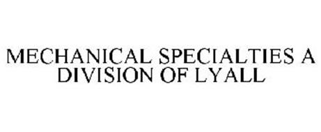 MECHANICAL SPECIALTIES A DIVISION OF LYALL