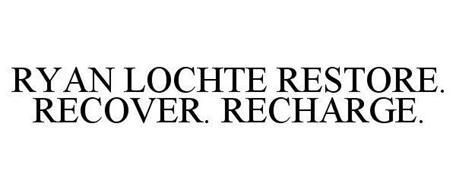 RYAN LOCHTE RESTORE. RECOVER. RECHARGE.