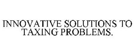 INNOVATIVE SOLUTIONS TO TAXING PROBLEMS.