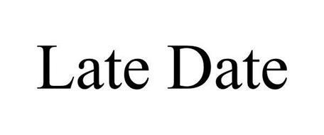 LATE DATE