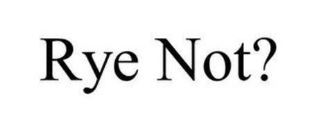 RYE NOT?