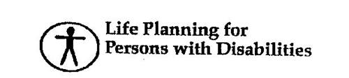 LIFE PLANNING FOR PERSONS WITH DISABILITIES