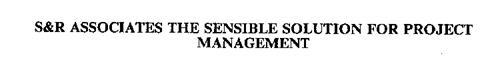 S&R ASSOCIATES THE SENSIBLE SOLUTION FOR PROJECT MANAGEMENT