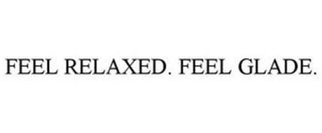 FEEL RELAXED. FEEL GLADE.