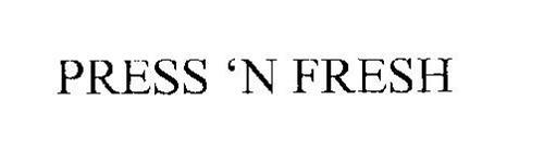 PRESS N FRESH